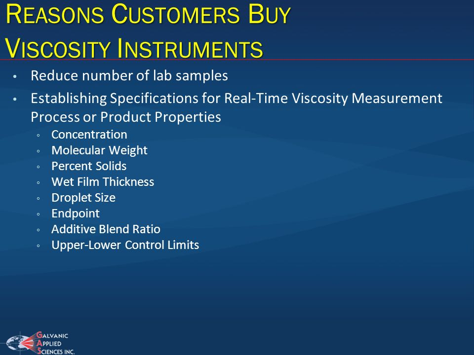 R EASONS C USTOMERS B UY V ISCOSITY I NSTRUMENTS Reduce number of lab samples Establishing Specifications for Real-Time Viscosity Measurement Process