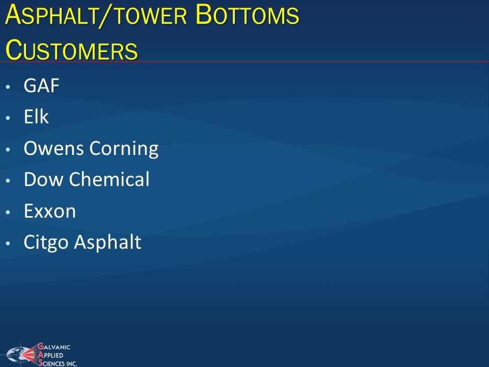 A SPHALT / TOWER B OTTOMS C USTOMERS GAF Elk Owens Corning Dow Chemical Exxon Citgo Asphalt