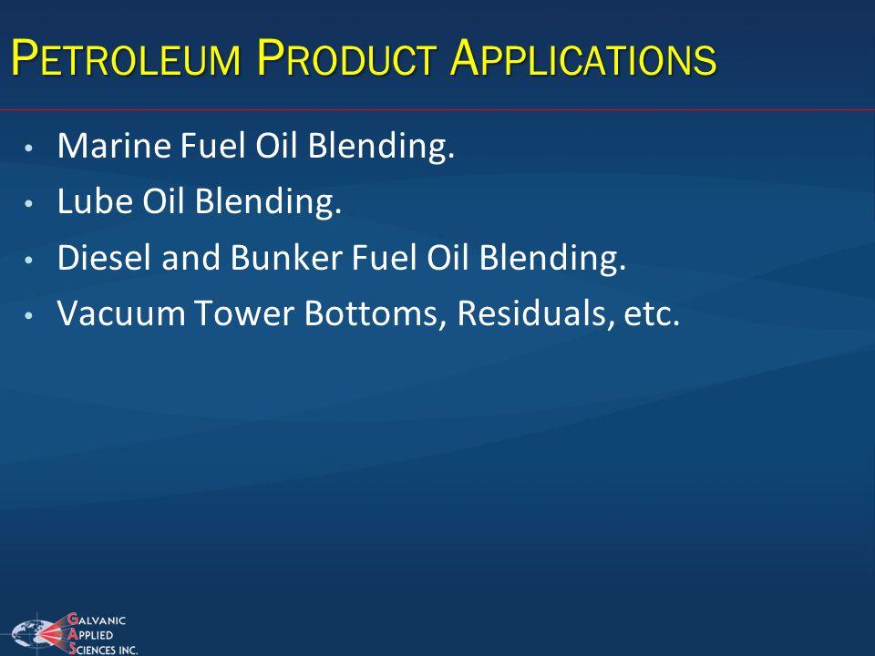 P ETROLEUM P RODUCT A PPLICATIONS Marine Fuel Oil Blending. Lube Oil Blending. Diesel and Bunker Fuel Oil Blending. Vacuum Tower Bottoms, Residuals, e