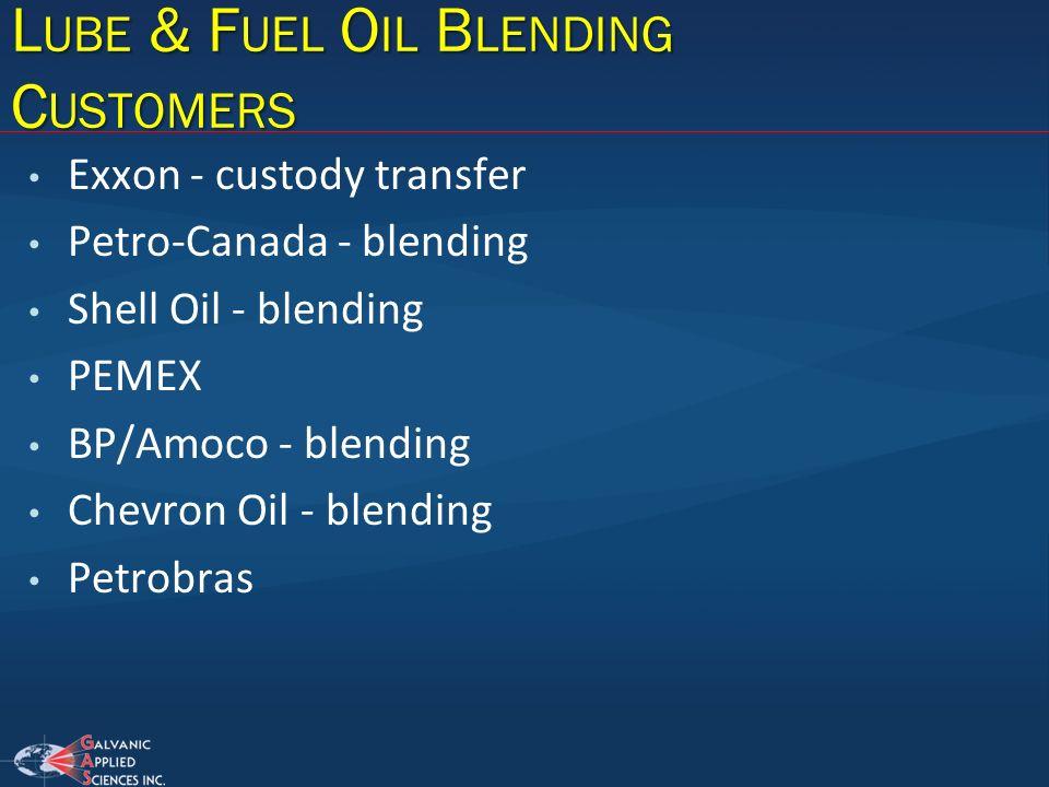 L UBE & F UEL O IL B LENDING C USTOMERS Exxon - custody transfer Petro-Canada - blending Shell Oil - blending PEMEX BP/Amoco - blending Chevron Oil -