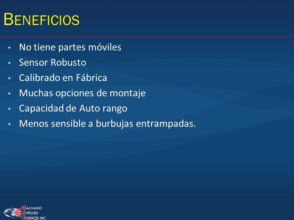 B ENEFICIOS No tiene partes móviles Sensor Robusto Calibrado en Fábrica Muchas opciones de montaje Capacidad de Auto rango Menos sensible a burbujas e
