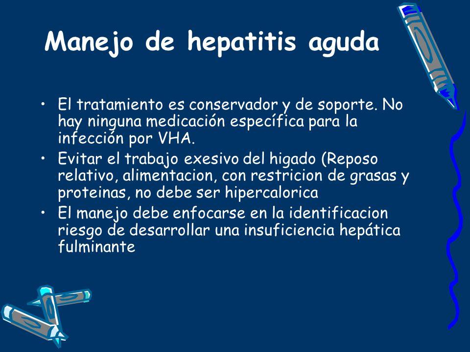 Manejo de hepatitis aguda El tratamiento es conservador y de soporte. No hay ninguna medicación específica para la infección por VHA. Evitar el trabaj