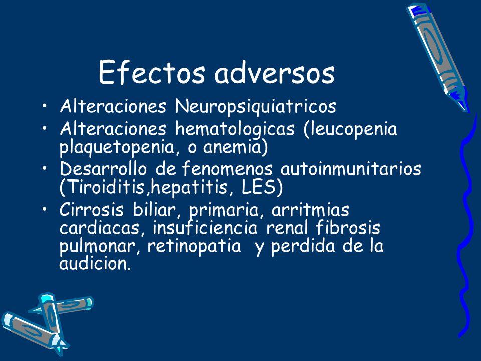 Efectos adversos Alteraciones Neuropsiquiatricos Alteraciones hematologicas (leucopenia plaquetopenia, o anemia) Desarrollo de fenomenos autoinmunitar