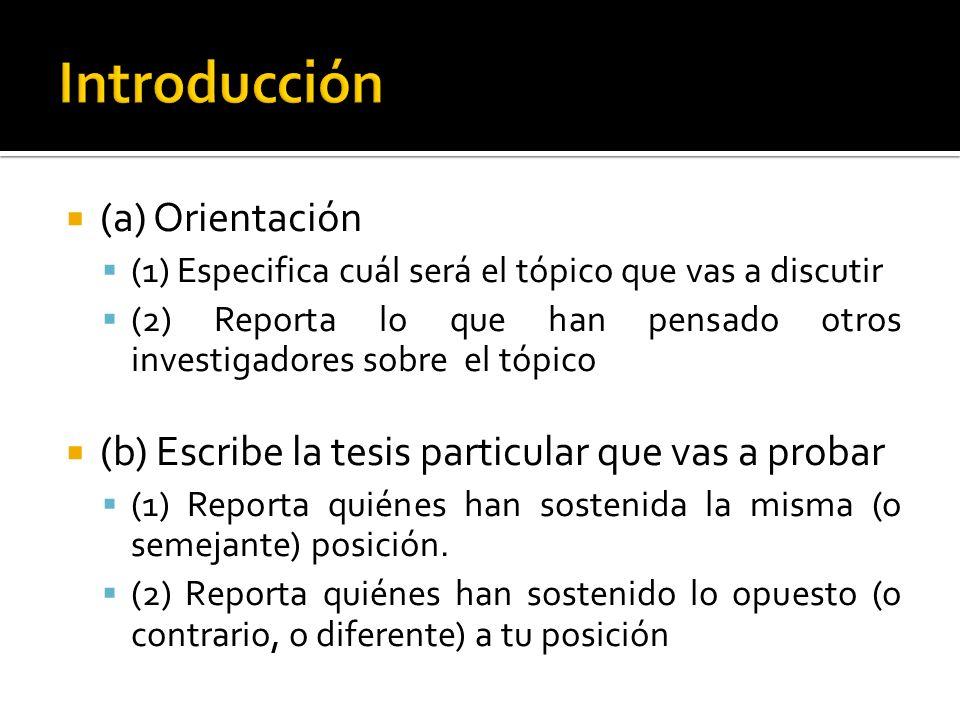 (a) Orientación (1) Especifica cuál será el tópico que vas a discutir (2) Reporta lo que han pensado otros investigadores sobre el tópico (b) Escribe