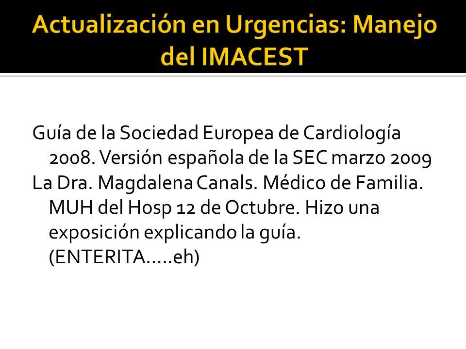 Guía de la Sociedad Europea de Cardiología 2008. Versión española de la SEC marzo 2009 La Dra. Magdalena Canals. Médico de Familia. MUH del Hosp 12 de