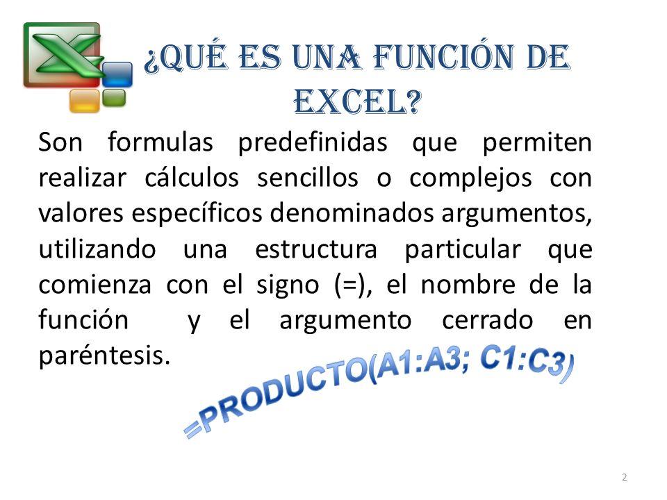 ¿QUÉ ES UNA FUNCIÓN DE EXCEL? Son formulas predefinidas que permiten realizar cálculos sencillos o complejos con valores específicos denominados argum