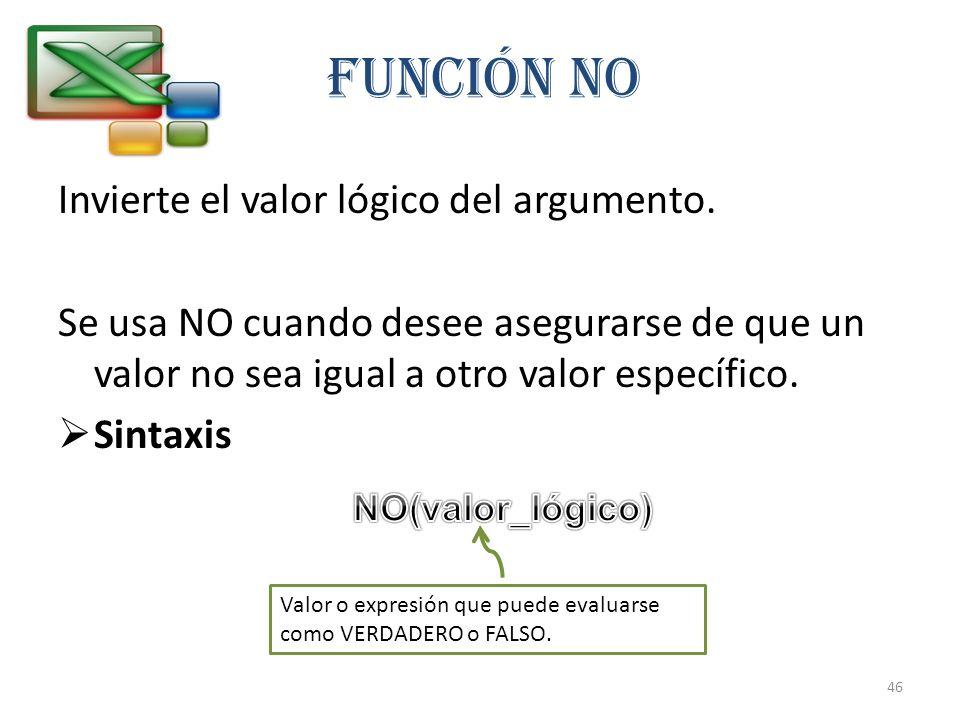 Invierte el valor lógico del argumento. Se usa NO cuando desee asegurarse de que un valor no sea igual a otro valor específico. Sintaxis Función NO Va