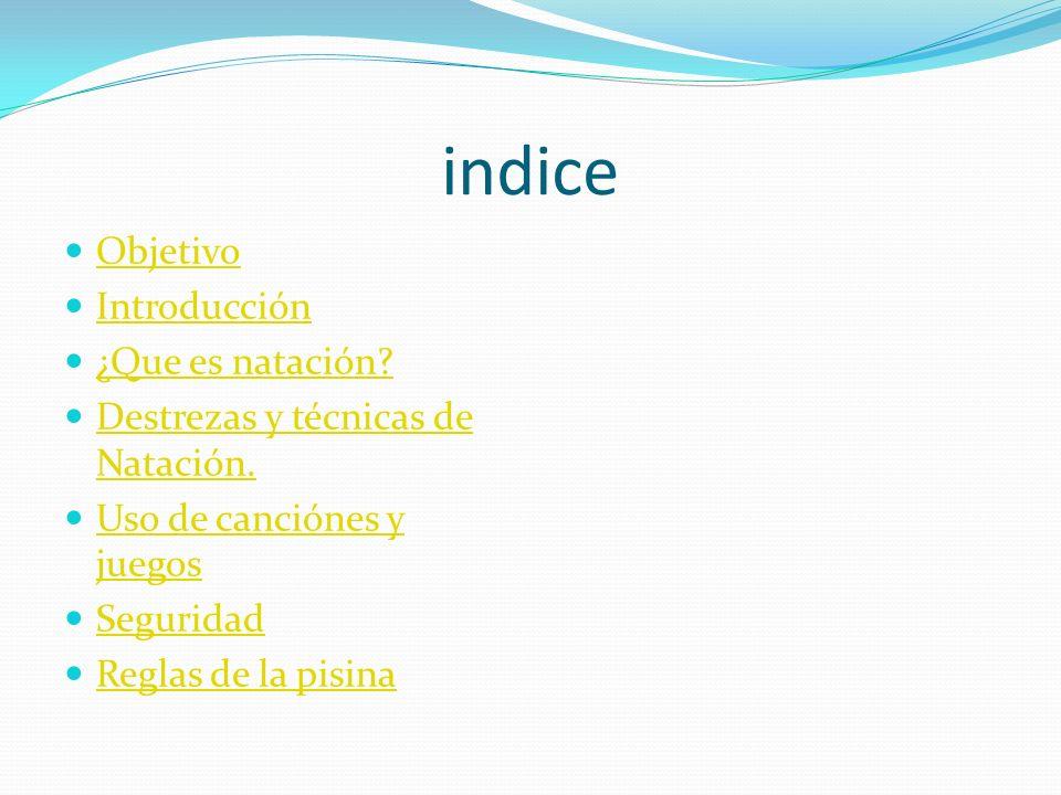 indice Objetivo Introducción ¿Que es natación.Destrezas y técnicas de Natación.