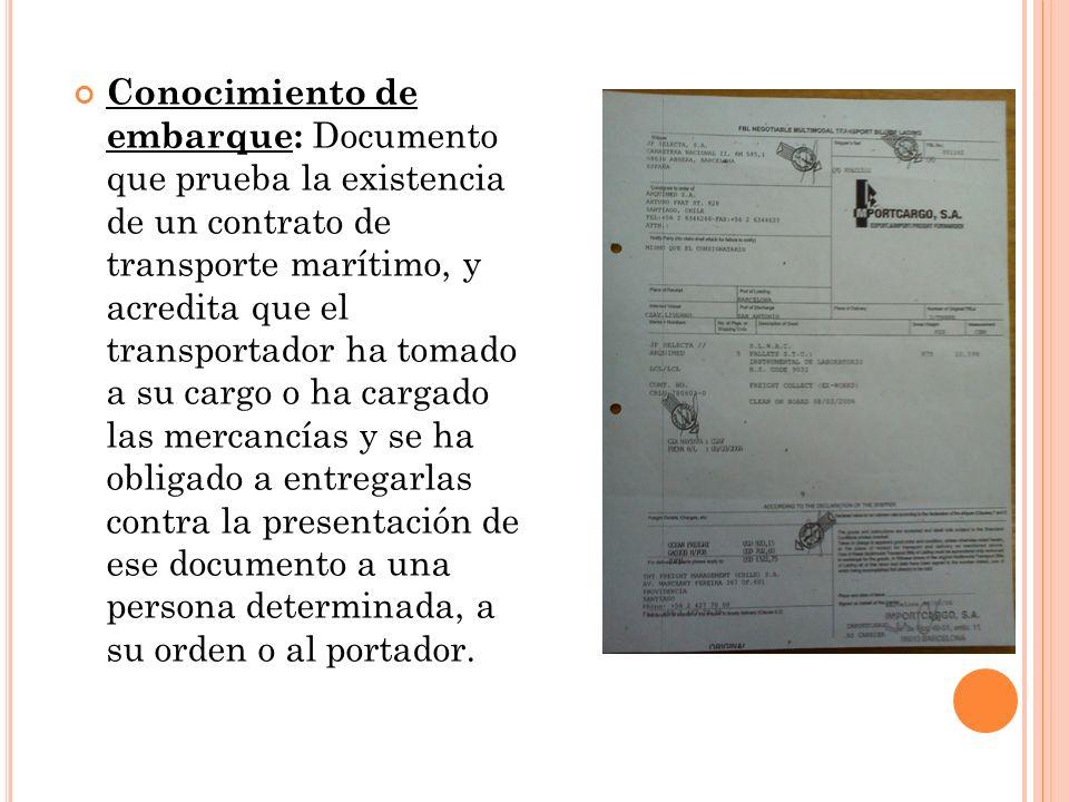 Conocimiento de embarque: Documento que prueba la existencia de un contrato de transporte marítimo, y acredita que el transportador ha tomado a su car