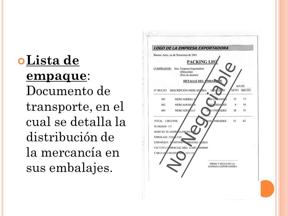 Lista de empaque : Documento de transporte, en el cual se detalla la distribución de la mercancía en sus embalajes.