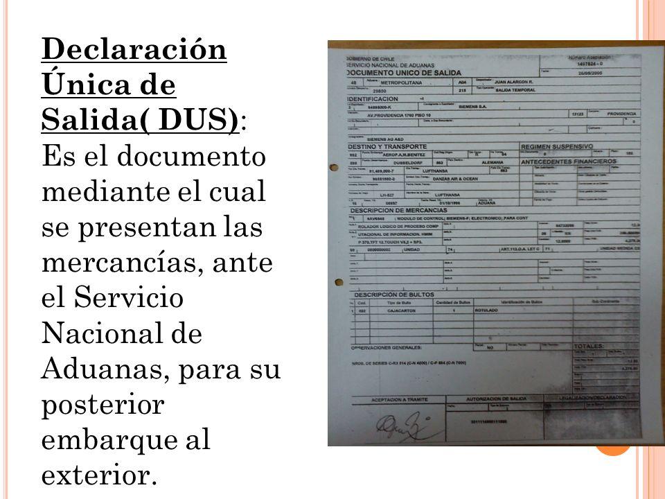 Declaración Única de Salida( DUS) : Es el documento mediante el cual se presentan las mercancías, ante el Servicio Nacional de Aduanas, para su poster