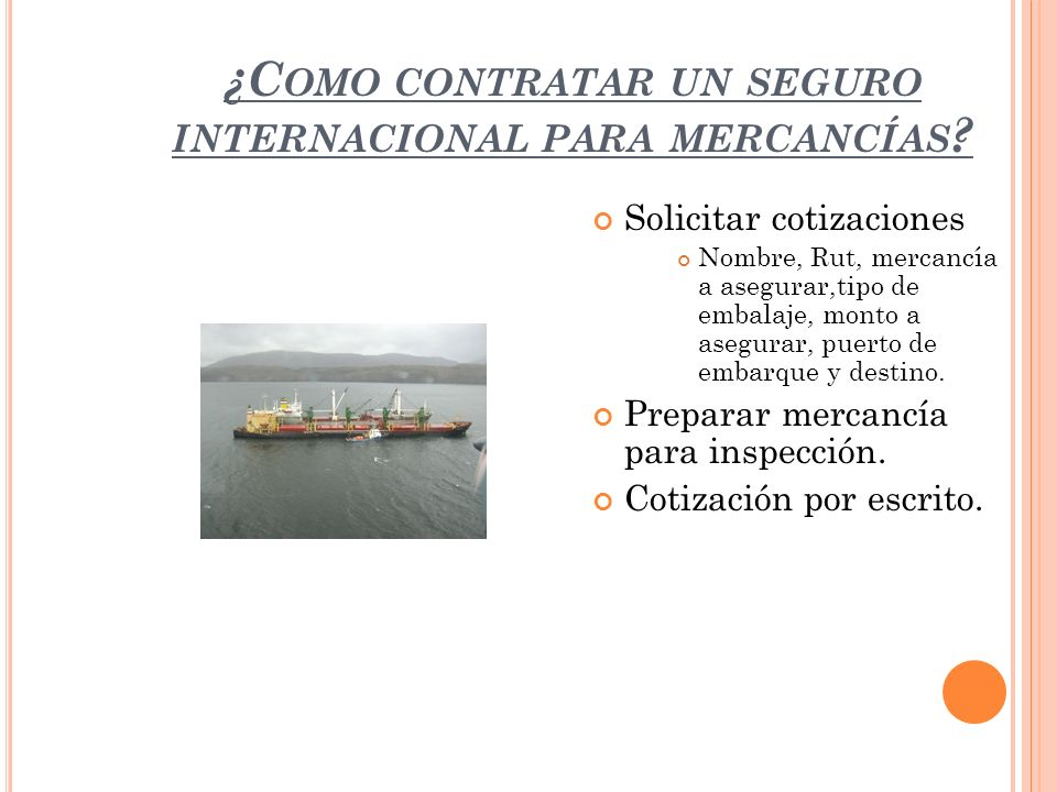 R ECOMENDACIONES UNA VEZ ELEGIDA LA COMPAÑÍA DE SEGUROS Debe contratarse antes de embarcar la mercancía.