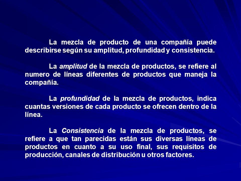 La mezcla de producto de una compañía puede describirse según su amplitud, profundidad y consistencia. La amplitud de la mezcla de productos, se refie