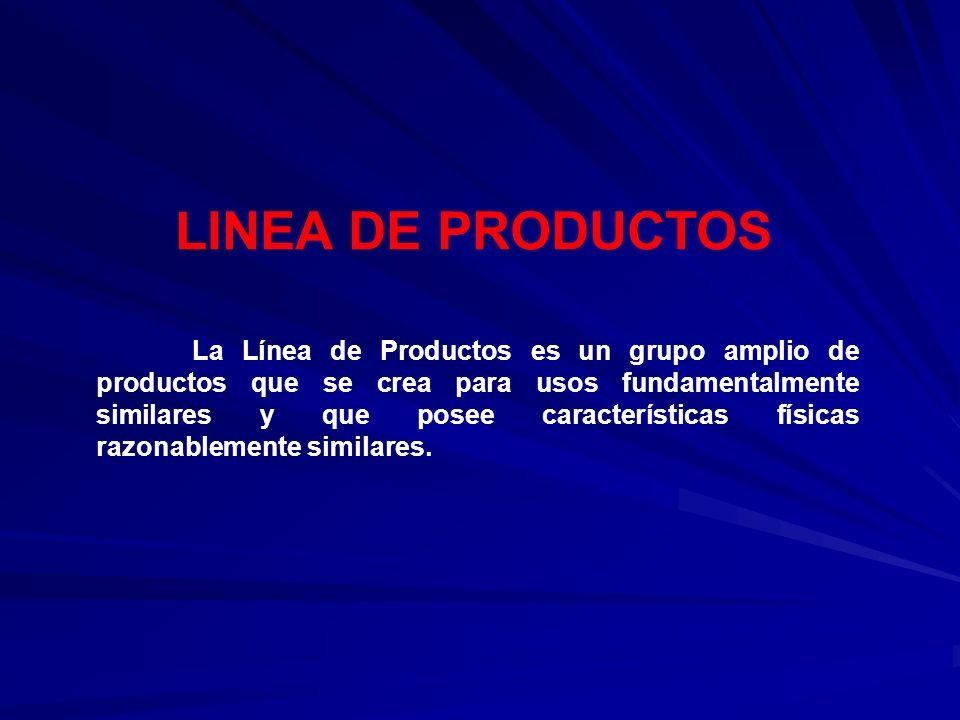 LINEA DE PRODUCTOS La Línea de Productos es un grupo amplio de productos que se crea para usos fundamentalmente similares y que posee características