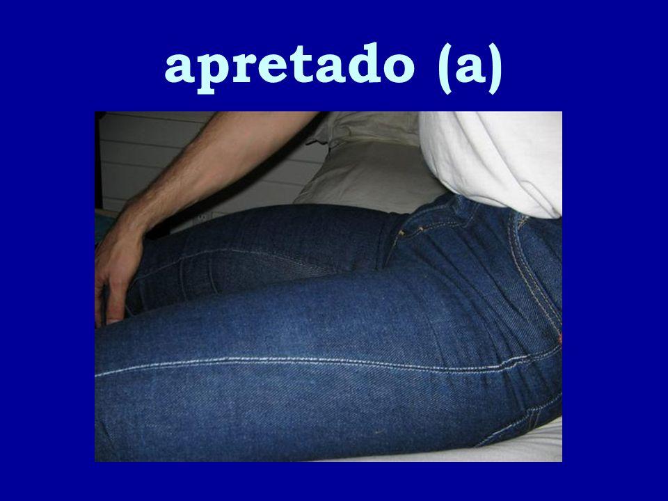 apretado (a)