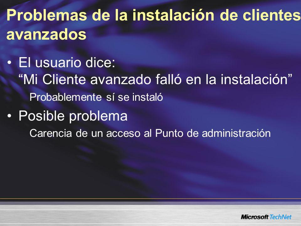 Problemas de la instalación de clientes avanzados El usuario dice: Mi Cliente avanzado falló en la instalación Probablemente sí se instaló Posible problema Carencia de un acceso al Punto de administración