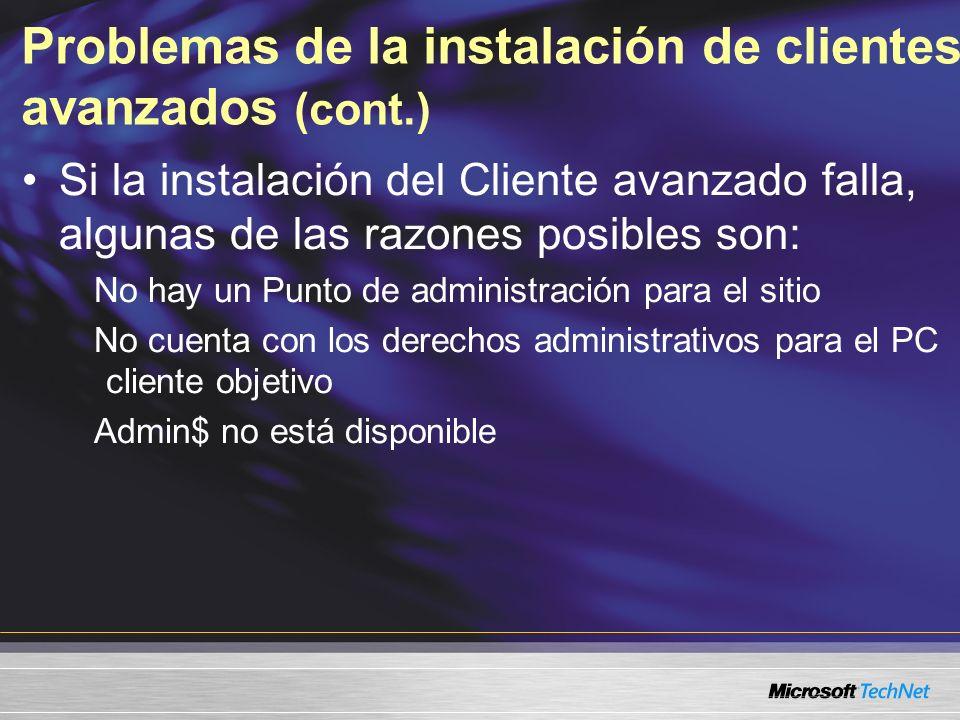 Problemas de la instalación de clientes avanzados (cont.) Si la instalación del Cliente avanzado falla, algunas de las razones posibles son: No hay un Punto de administración para el sitio No cuenta con los derechos administrativos para el PC cliente objetivo Admin$ no está disponible