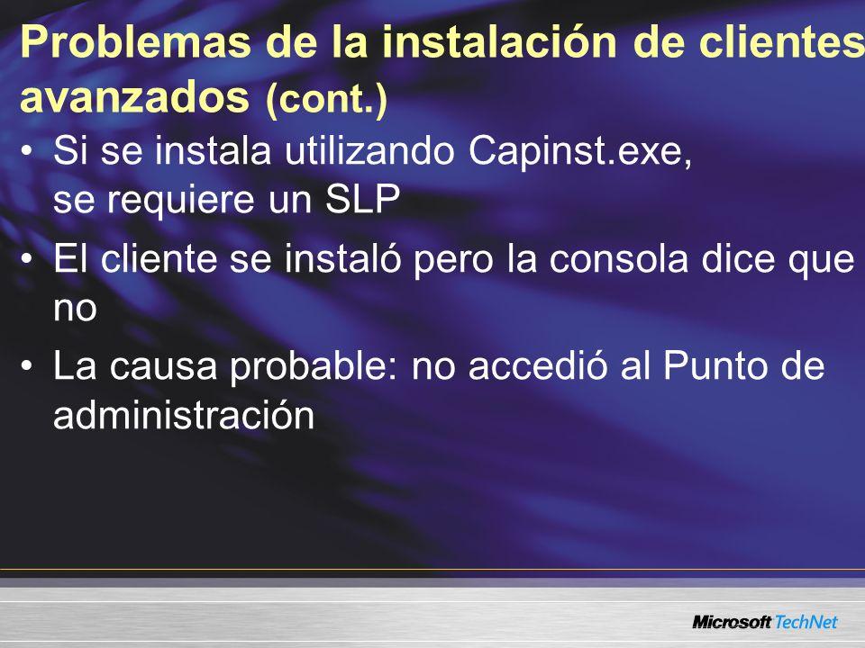 Problemas de la instalación de clientes avanzados (cont.) Si se instala utilizando Capinst.exe, se requiere un SLP El cliente se instaló pero la consola dice que no La causa probable: no accedió al Punto de administración