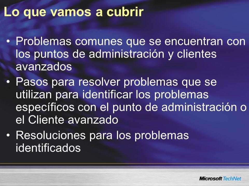 Lo que vamos a cubrir Problemas comunes que se encuentran con los puntos de administración y clientes avanzados Pasos para resolver problemas que se utilizan para identificar los problemas específicos con el punto de administración o el Cliente avanzado Resoluciones para los problemas identificados