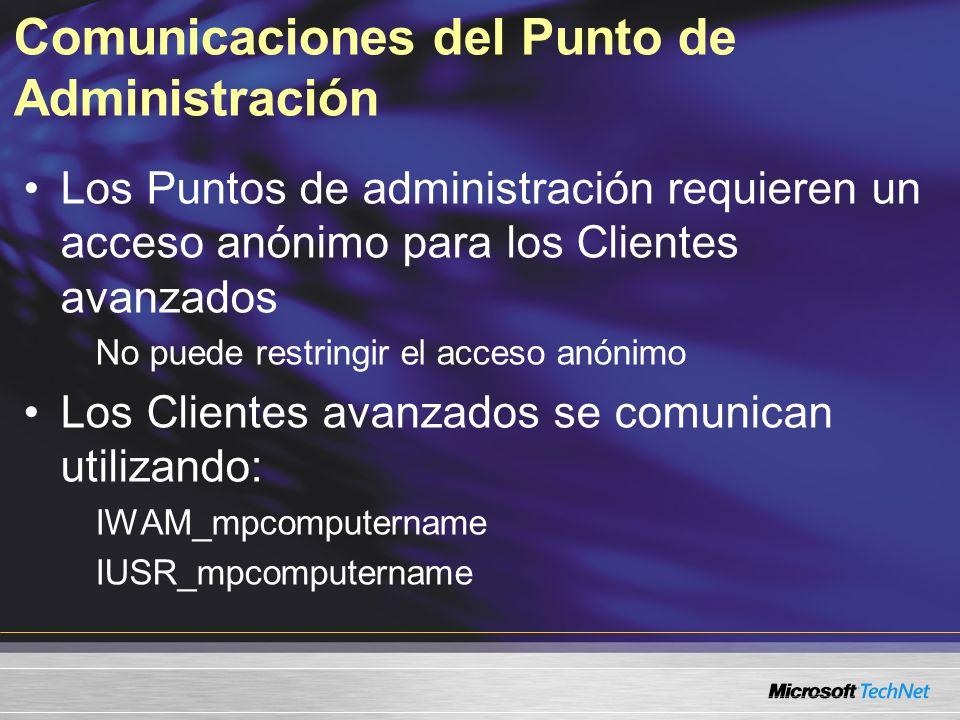 Comunicaciones del Punto de Administración Los Puntos de administración requieren un acceso anónimo para los Clientes avanzados No puede restringir el acceso anónimo Los Clientes avanzados se comunican utilizando: IWAM_mpcomputername IUSR_mpcomputername