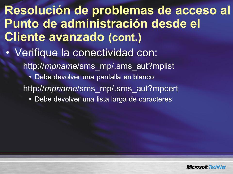 Resolución de problemas de acceso al Punto de administración desde el Cliente avanzado (cont.) Verifique la conectividad con: http://mpname/sms_mp/.sms_aut mplist Debe devolver una pantalla en blanco http://mpname/sms_mp/.sms_aut mpcert Debe devolver una lista larga de caracteres