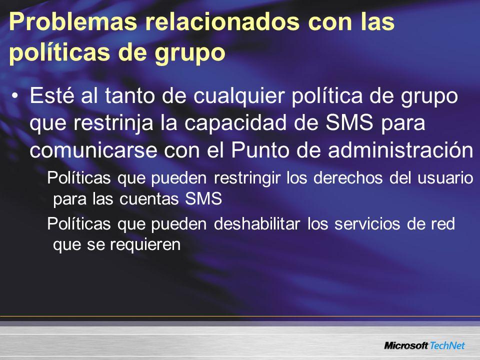 Problemas relacionados con las políticas de grupo Esté al tanto de cualquier política de grupo que restrinja la capacidad de SMS para comunicarse con el Punto de administración Políticas que pueden restringir los derechos del usuario para las cuentas SMS Políticas que pueden deshabilitar los servicios de red que se requieren