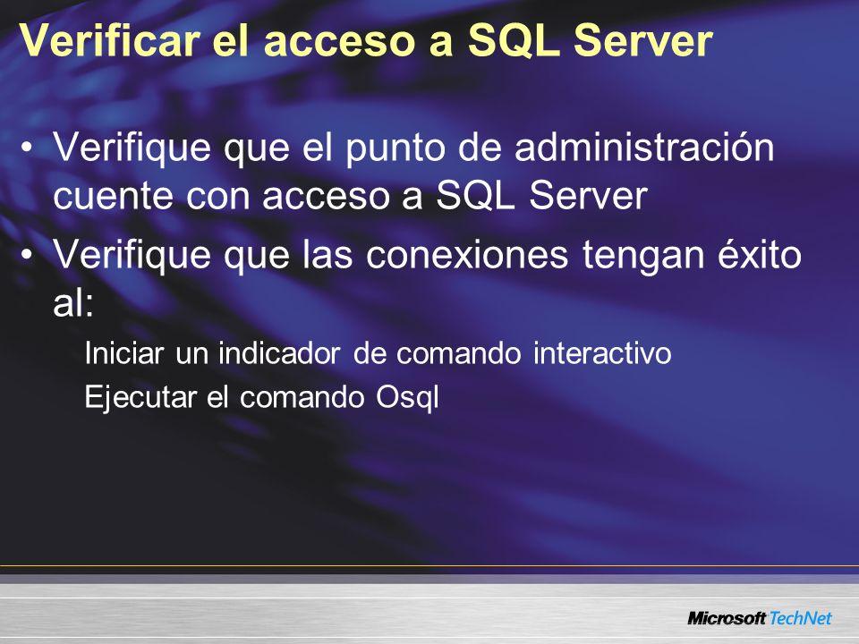 Verificar el acceso a SQL Server Verifique que el punto de administración cuente con acceso a SQL Server Verifique que las conexiones tengan éxito al: Iniciar un indicador de comando interactivo Ejecutar el comando Osql