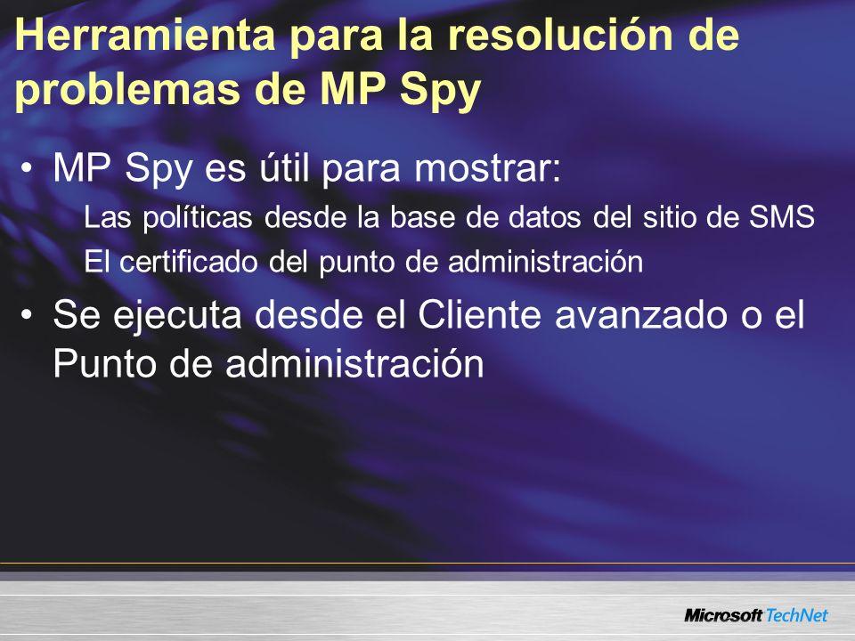 Herramienta para la resolución de problemas de MP Spy MP Spy es útil para mostrar: Las políticas desde la base de datos del sitio de SMS El certificado del punto de administración Se ejecuta desde el Cliente avanzado o el Punto de administración