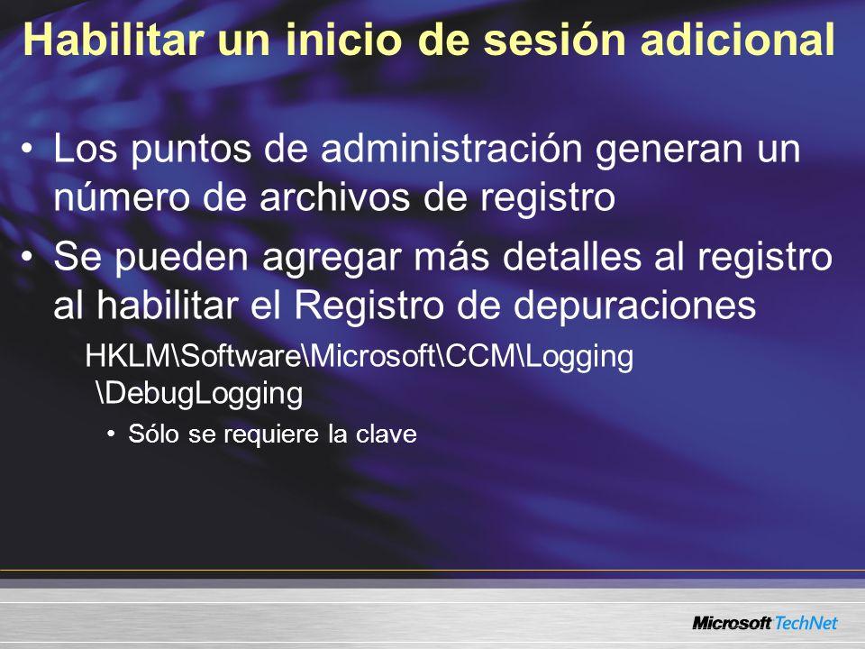 Habilitar un inicio de sesión adicional Los puntos de administración generan un número de archivos de registro Se pueden agregar más detalles al registro al habilitar el Registro de depuraciones HKLM\Software\Microsoft\CCM\Logging \DebugLogging Sólo se requiere la clave