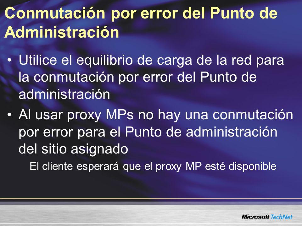 Conmutación por error del Punto de Administración Utilice el equilibrio de carga de la red para la conmutación por error del Punto de administración Al usar proxy MPs no hay una conmutación por error para el Punto de administración del sitio asignado El cliente esperará que el proxy MP esté disponible