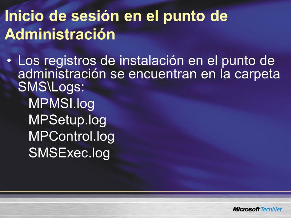 Inicio de sesión en el punto de Administración Los registros de instalación en el punto de administración se encuentran en la carpeta SMS\Logs: MPMSI.log MPSetup.log MPControl.log SMSExec.log