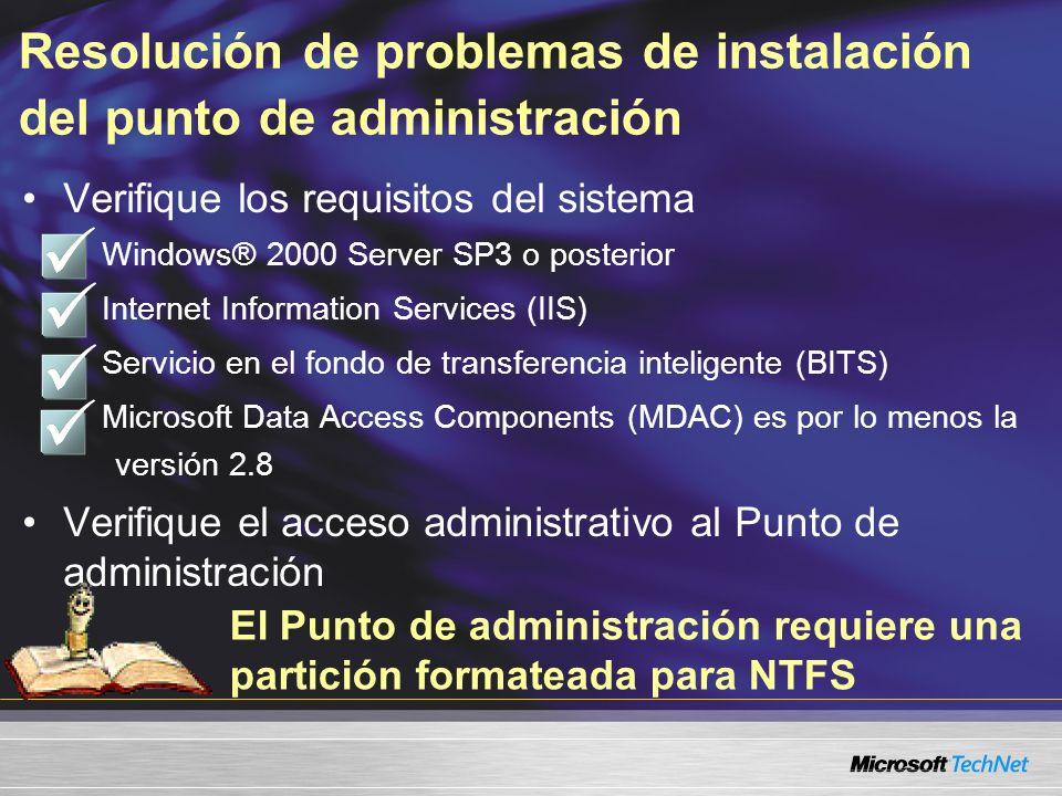 Resolución de problemas de instalación del punto de administración (cont.) Verifique que los servicios que se requieren se estén ejecutando Coordinador de operaciones distribuidas (DTC) Programador de tareas Windows Management Instrumentation (WMI) Servicio de publicación en el Web Si se ejecuta en una seguridad estándar, verifique que la ruta SMS no contenga espacios