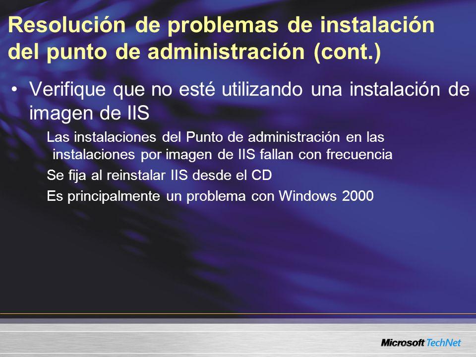 Resolución de problemas de instalación del punto de administración (cont.) Verifique que no esté utilizando una instalación de imagen de IIS Las instalaciones del Punto de administración en las instalaciones por imagen de IIS fallan con frecuencia Se fija al reinstalar IIS desde el CD Es principalmente un problema con Windows 2000
