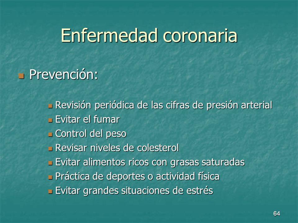64 Enfermedad coronaria Prevención: Prevención: Revisión periódica de las cifras de presión arterial Revisión periódica de las cifras de presión arter