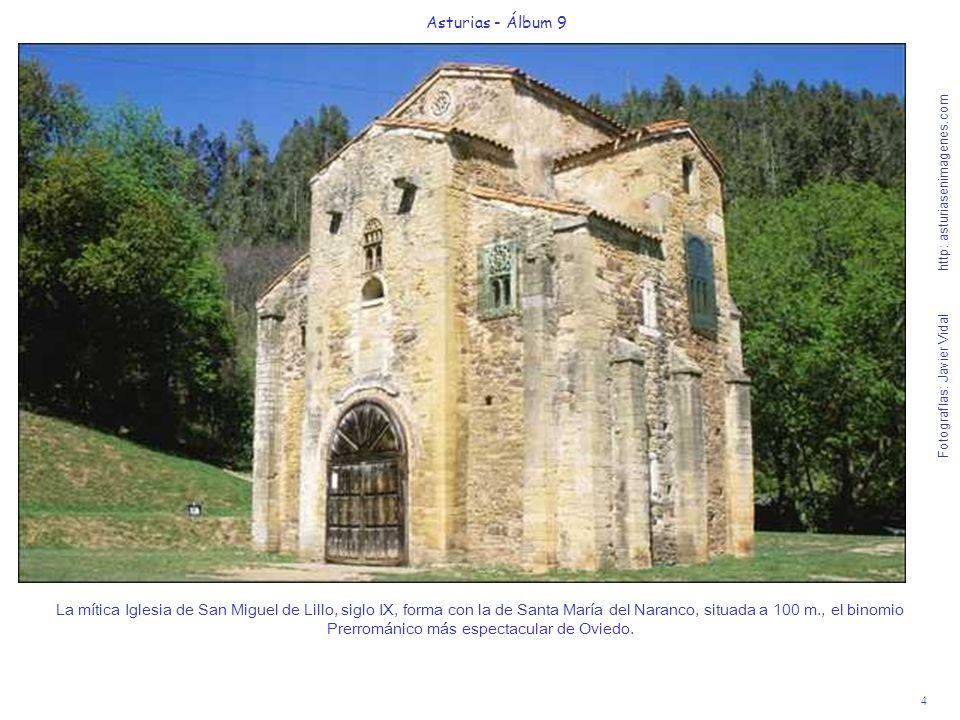 4 Asturias - Álbum 9 Fotografías: Javier Vidal http: asturiasenimagenes.com La mítica Iglesia de San Miguel de Lillo, siglo IX, forma con la de Santa