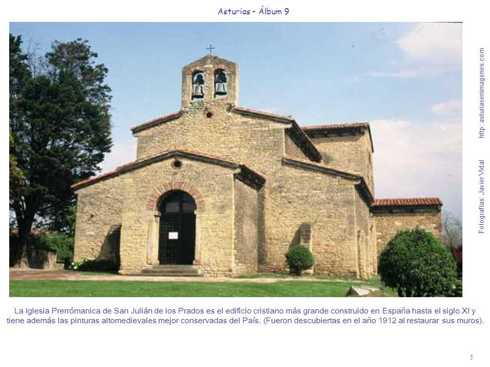 5 Asturias - Álbum 9 Fotografías: Javier Vidal http: asturiasenimagenes.com La Iglesia Prerrómanica de San Julián de los Prados es el edificio cristia