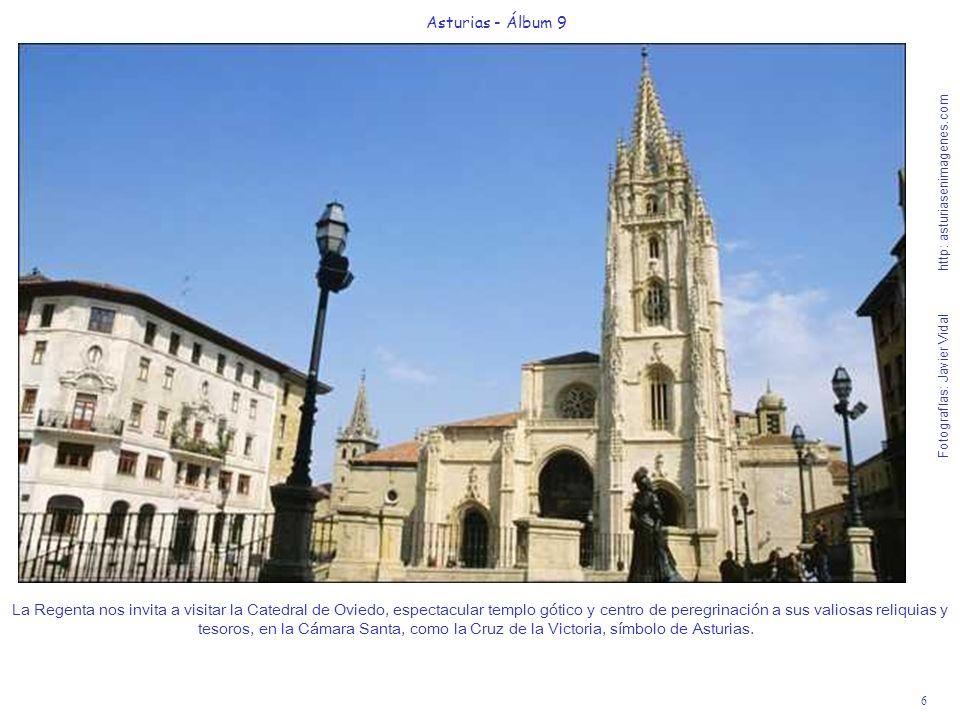 6 Asturias - Álbum 9 Fotografías: Javier Vidal http: asturiasenimagenes.com La Regenta nos invita a visitar la Catedral de Oviedo, espectacular templo