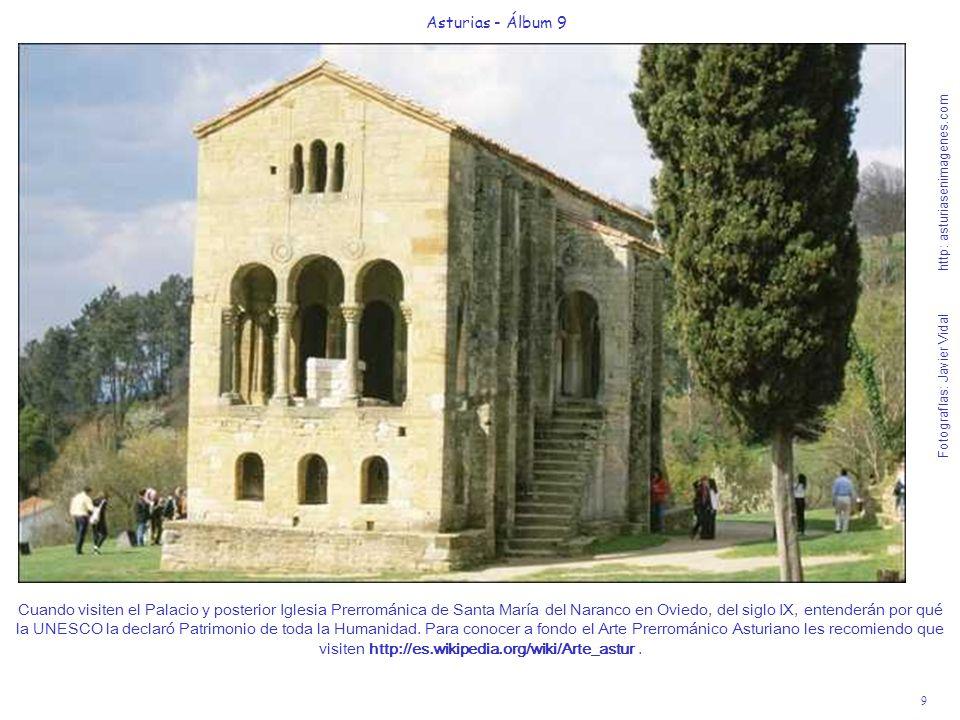 9 Asturias - Álbum 9 Fotografías: Javier Vidal http: asturiasenimagenes.com Cuando visiten el Palacio y posterior Iglesia Prerrománica de Santa María