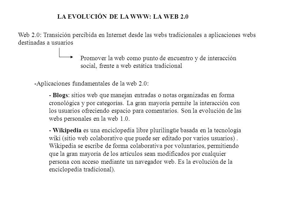 LA EVOLUCIÓN DE LA WWW: LA WEB 2.0 Web 2.0: Transición percibida en Internet desde las webs tradicionales a aplicaciones webs destinadas a usuarios Pr