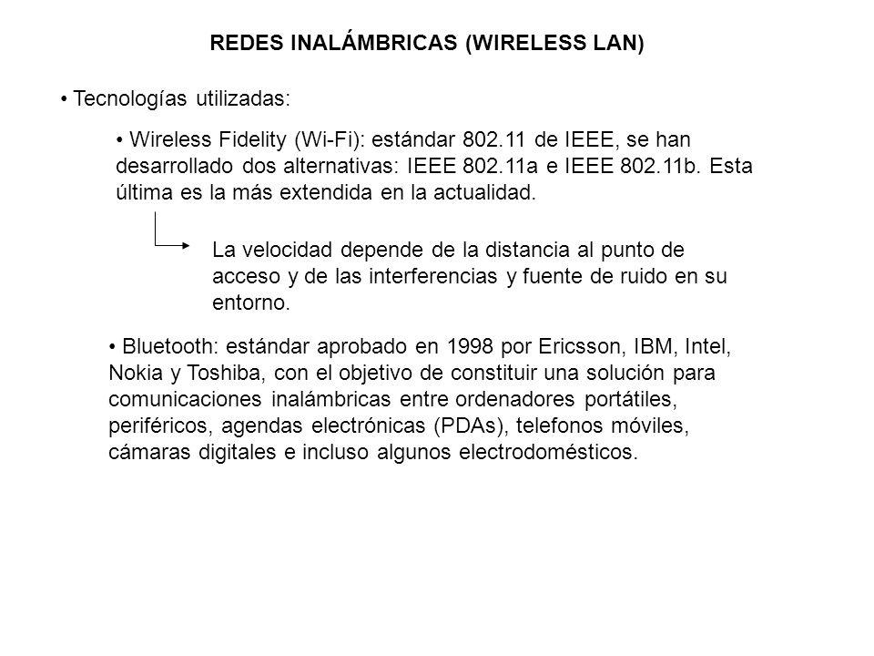 REDES INALÁMBRICAS (WIRELESS LAN) Tecnologías utilizadas: Wireless Fidelity (Wi-Fi): estándar 802.11 de IEEE, se han desarrollado dos alternativas: IE