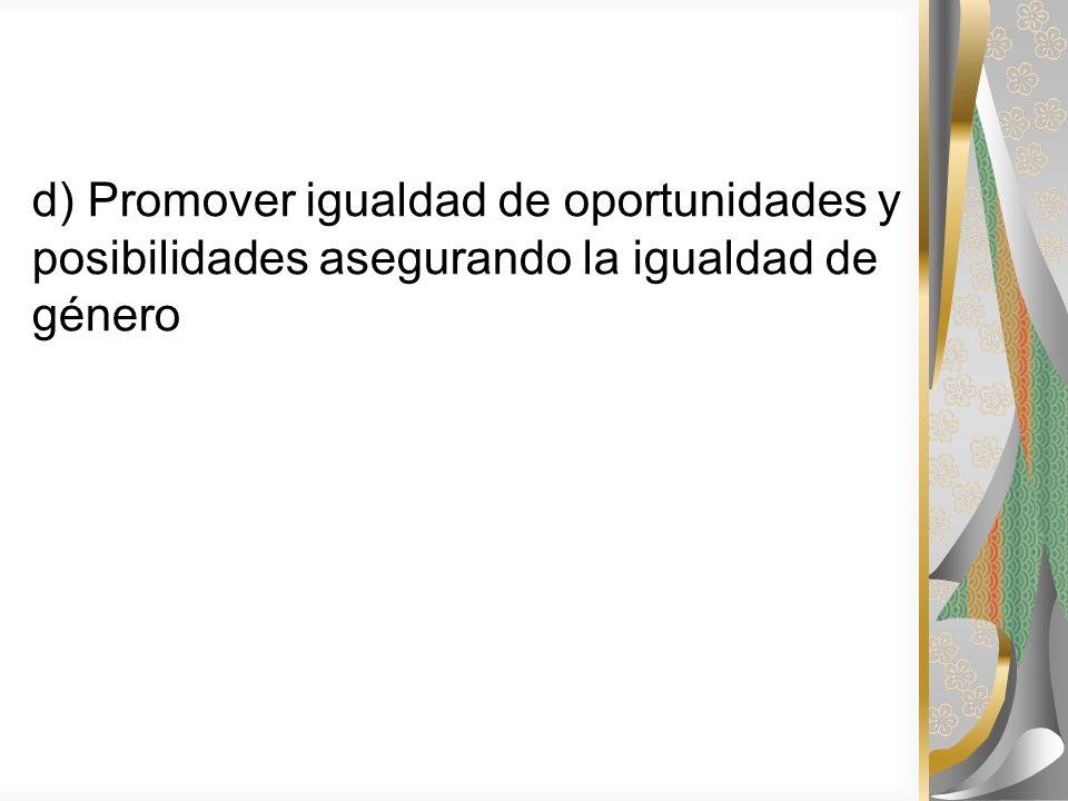 d) Promover igualdad de oportunidades y posibilidades asegurando la igualdad de género