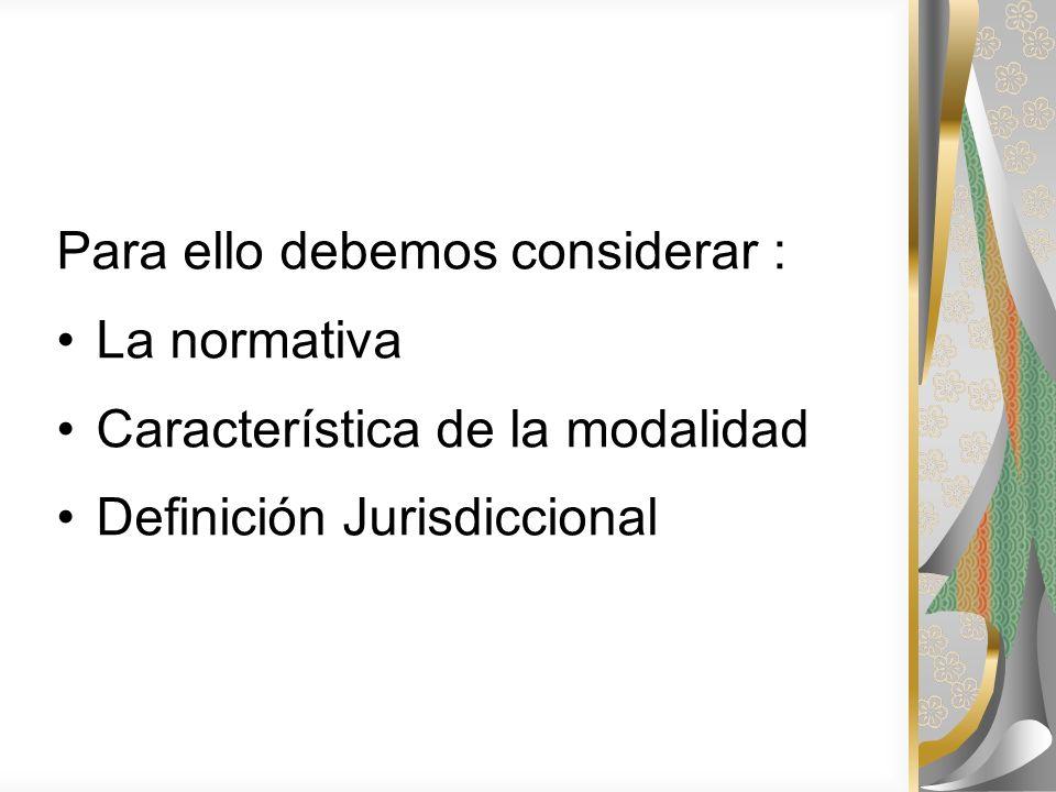 Para ello debemos considerar : La normativa Característica de la modalidad Definición Jurisdiccional