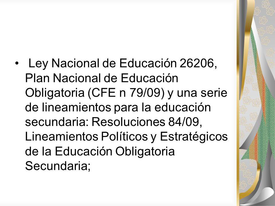 Ley Nacional de Educación 26206, Plan Nacional de Educación Obligatoria (CFE n 79/09) y una serie de lineamientos para la educación secundaria: Resolu