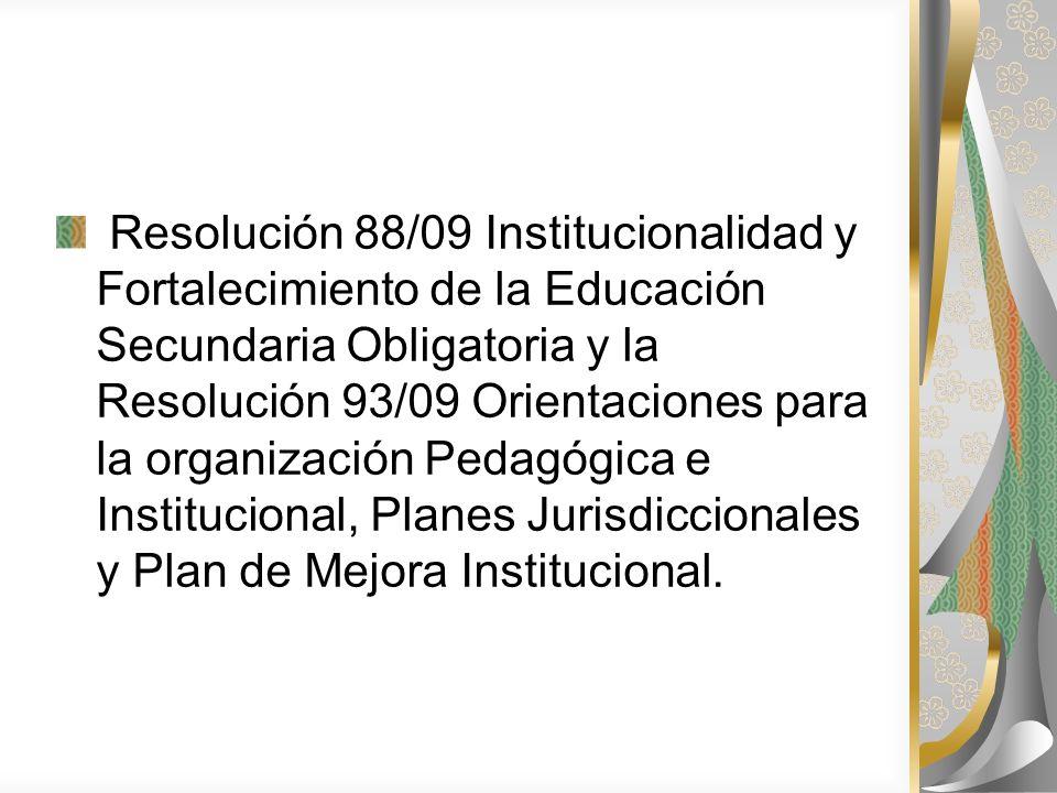 Resolución 88/09 Institucionalidad y Fortalecimiento de la Educación Secundaria Obligatoria y la Resolución 93/09 Orientaciones para la organización P