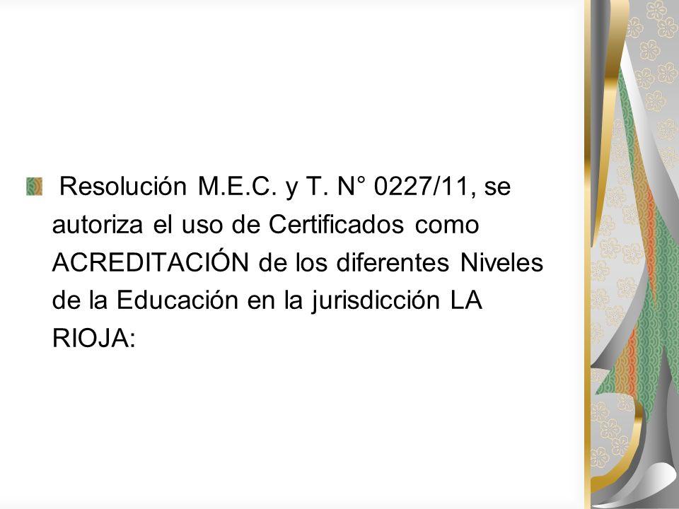 Resolución M.E.C. y T. N° 0227/11, se autoriza el uso de Certificados como ACREDITACIÓN de los diferentes Niveles de la Educación en la jurisdicción L