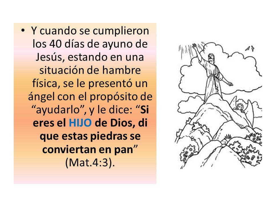 Y cuando se cumplieron los 40 días de ayuno de Jesús, estando en una situación de hambre física, se le presentó un ángel con el propósito de ayudarlo,