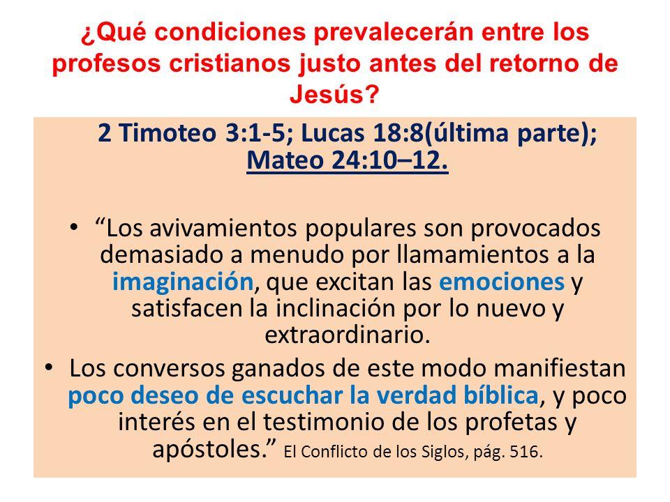 ¿Qué condiciones prevalecerán entre los profesos cristianos justo antes del retorno de Jesús? 2 Timoteo 3:1-5; Lucas 18:8(última parte); Mateo 24:10–1
