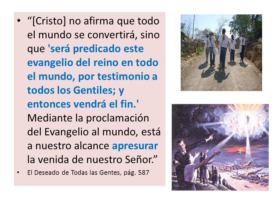 [Cristo] no afirma que todo el mundo se convertirá, sino que 'será predicado este evangelio del reino en todo el mundo, por testimonio a todos los Gen