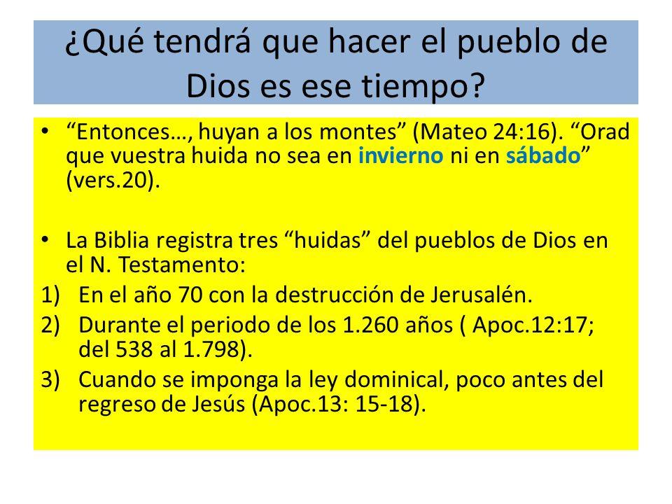 ¿Qué tendrá que hacer el pueblo de Dios es ese tiempo? Entonces…, huyan a los montes (Mateo 24:16). Orad que vuestra huida no sea en invierno ni en sá