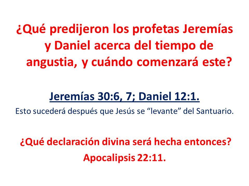 ¿Qué predijeron los profetas Jeremías y Daniel acerca del tiempo de angustia, y cuándo comenzará este? Jeremías 30:6, 7; Daniel 12:1. Esto sucederá de